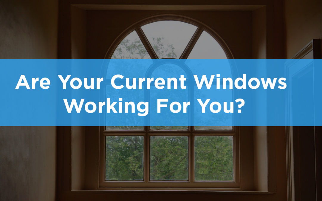 Are Your Current Windows Working For You?